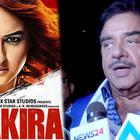 Shatrughan Sinha said no to Sonakshi's action thriller Akira