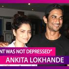 Ankita Lokhande Claims Sushant Was NOT Depressed