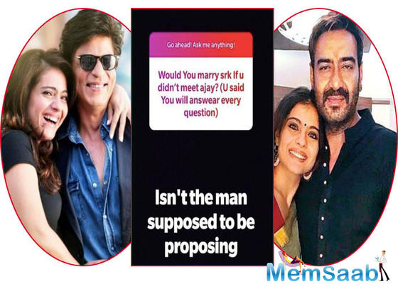 "Not just that, one of his fans asked if she would have married Shah Rukh, had she not met her husband Ajay Devgn. To which she had an epic response: ""Isn't the man supposed to be proposing?"""
