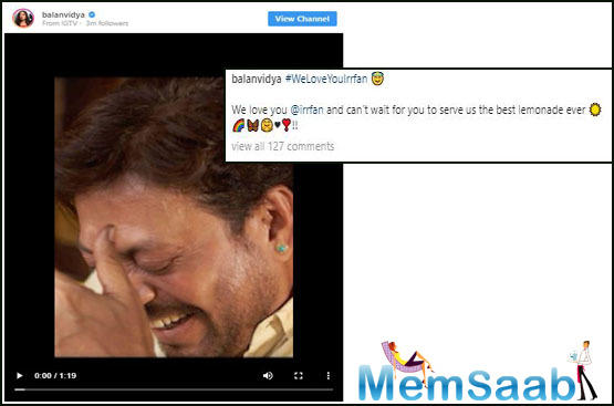 The actress shared the video message of the actor. Vidya wrote: WeLoveYouIrrfan  We love you @irrfan and can't wait for you to serve us the best lemonade ever .''