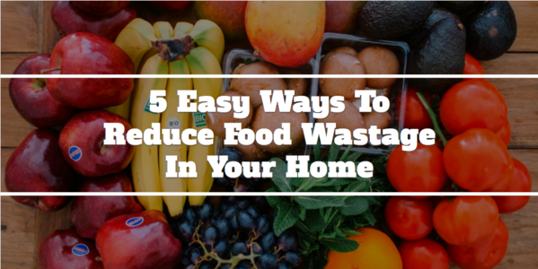 5 Tips to Reduce Food Wastage in Your Home