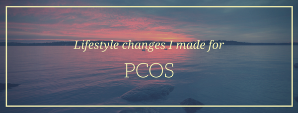 Lifestyle Changes Required to Manage Your PCOS.