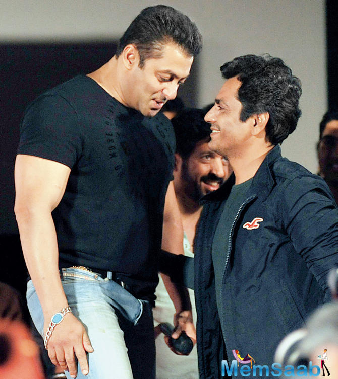 Salman said that's why we took Nawazuddin referring to the way he said the dialogue. He is freaky. He will give you that shot in one take.