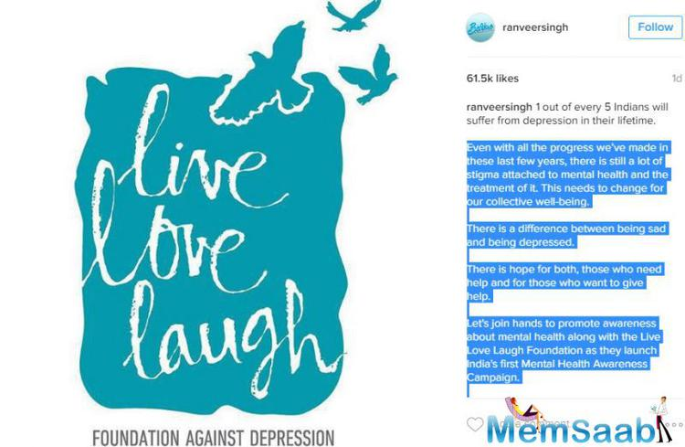 Ranveer Singh came out to  spread awareness about mental illness, and  rumoured girlfriend Deepika Padukone 'Live Love Laugh' foundation.