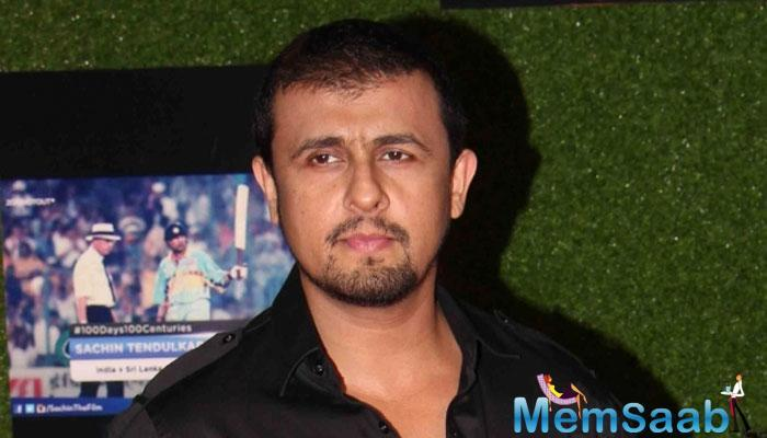 Playback singer Sonu Nigam's forthrightness hasn't held him in good stead.