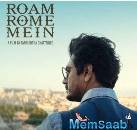 Nawazuddin Siddiqui and Tannishtha Chatterjee starrer 'Roam Rome Mein' has been selected for screening at the Rome Film Festival.