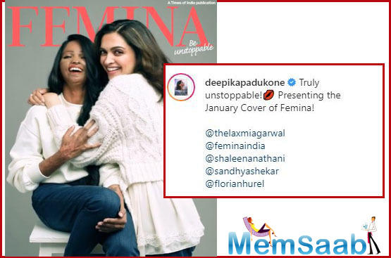 Inimitable and unstoppable Deepika looks resplendent on the cover along with acid attack survivor Laxmi Agarwal.