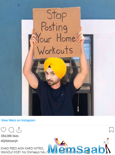 Posted a picture in which he is seen holding a placard that reads: Stop posting your home workouts. Dosanjh wrote,