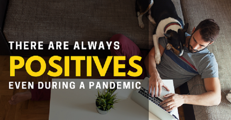 The COVID-19 Pandemic Has Some Positives Too!